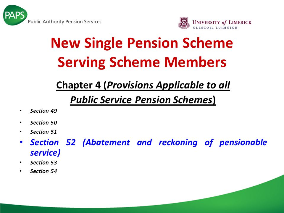 New Single Pension Scheme Serving Scheme Members Chapter 4 (Provisions Applicable to all Public Service Pension Schemes) Section 49 Section 50 Section 51 Section 52 (Abatement and reckoning of pensionable service) Section 53 Section 54