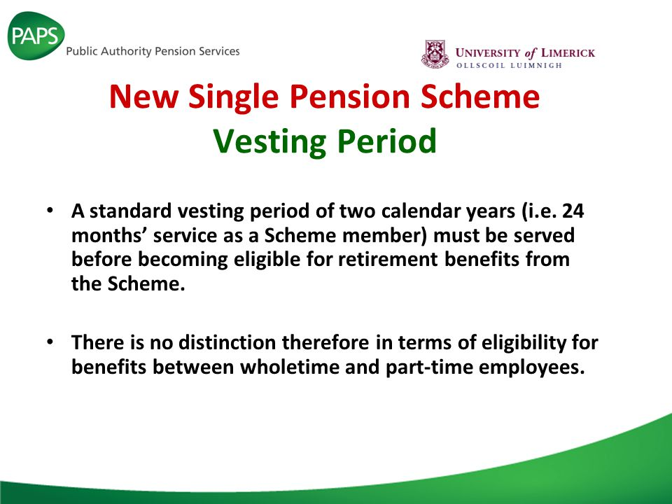 New Single Pension Scheme Pension and Retirement Ages Minimum pension age of 66 rising to 67 (2021) and 68 (2028) in line with State Pension eligibility age increase.