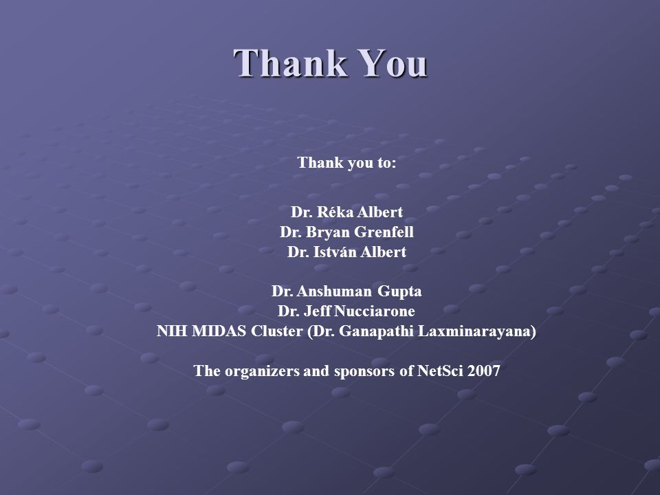Thank You Thank you to: Dr. Réka Albert Dr. Bryan Grenfell Dr.
