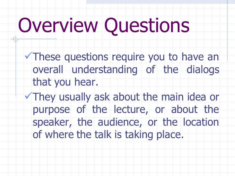 Overview Questions These questions require you to have an overall understanding of the dialogs that you hear.
