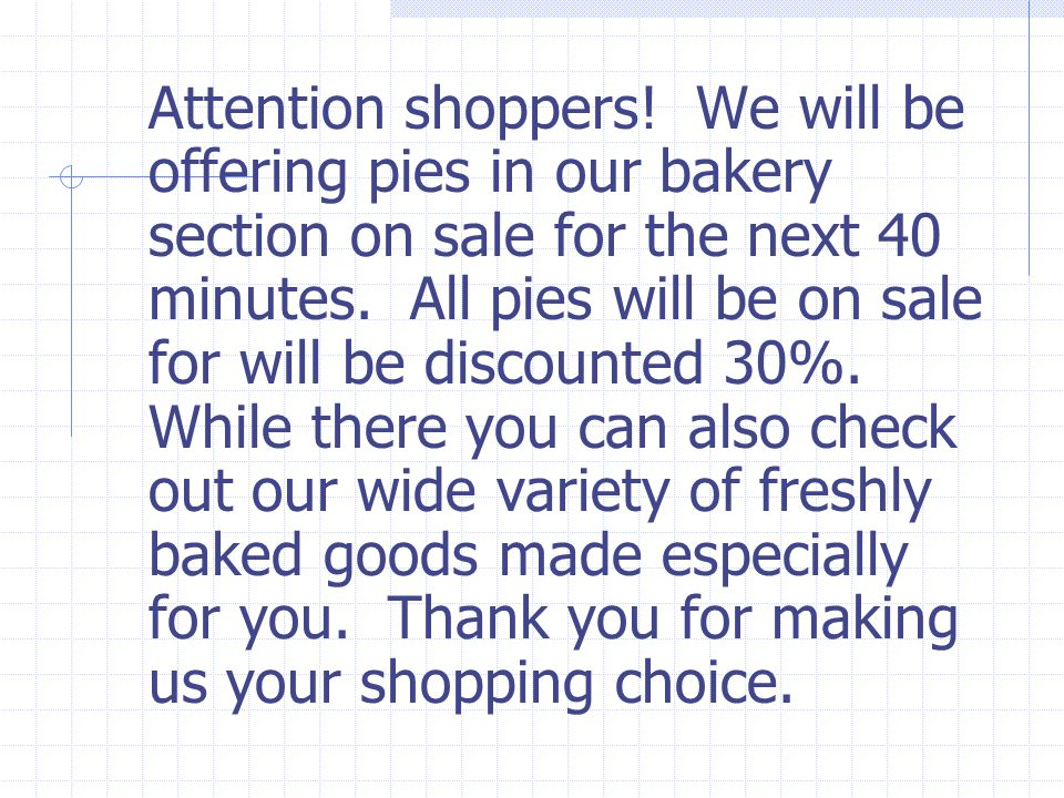 Attention shoppers. We will be offering pies in our bakery section on sale for the next 40 minutes.