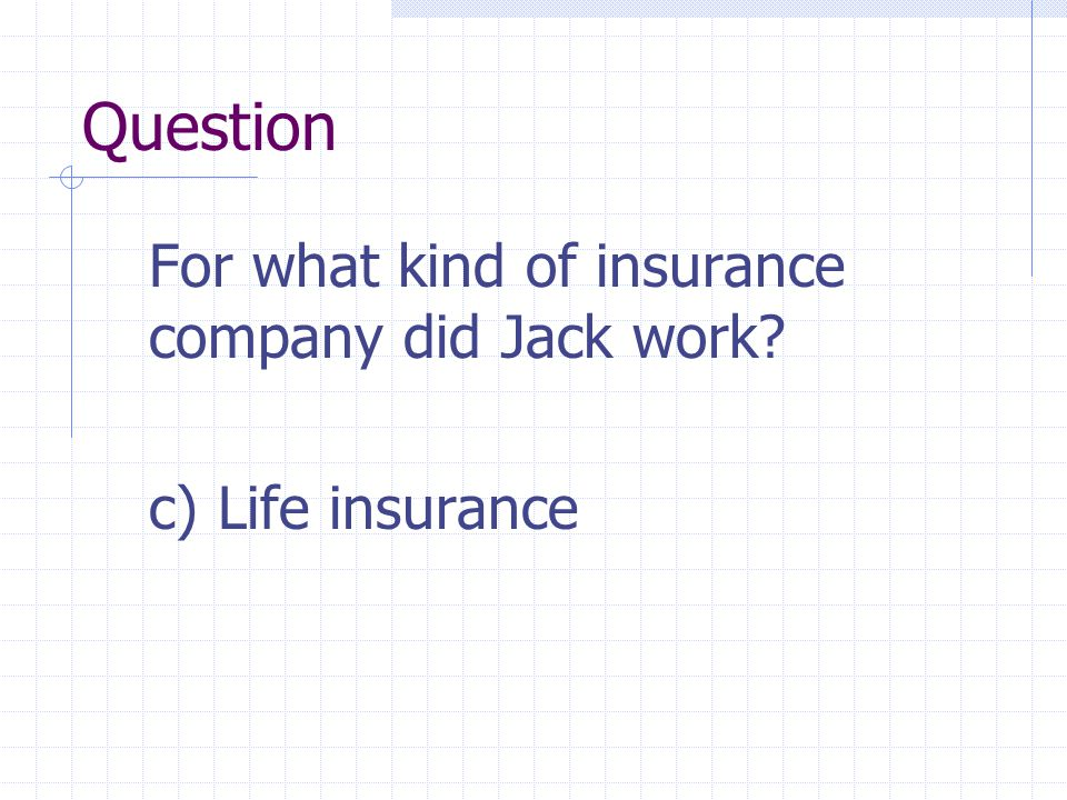 Question For what kind of insurance company did Jack work c) Life insurance