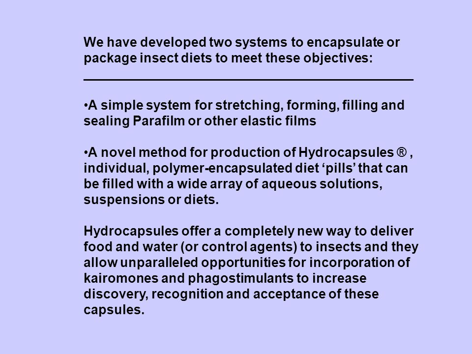 We have developed two systems to encapsulate or package insect diets to meet these objectives: _____________________________________________ A simple