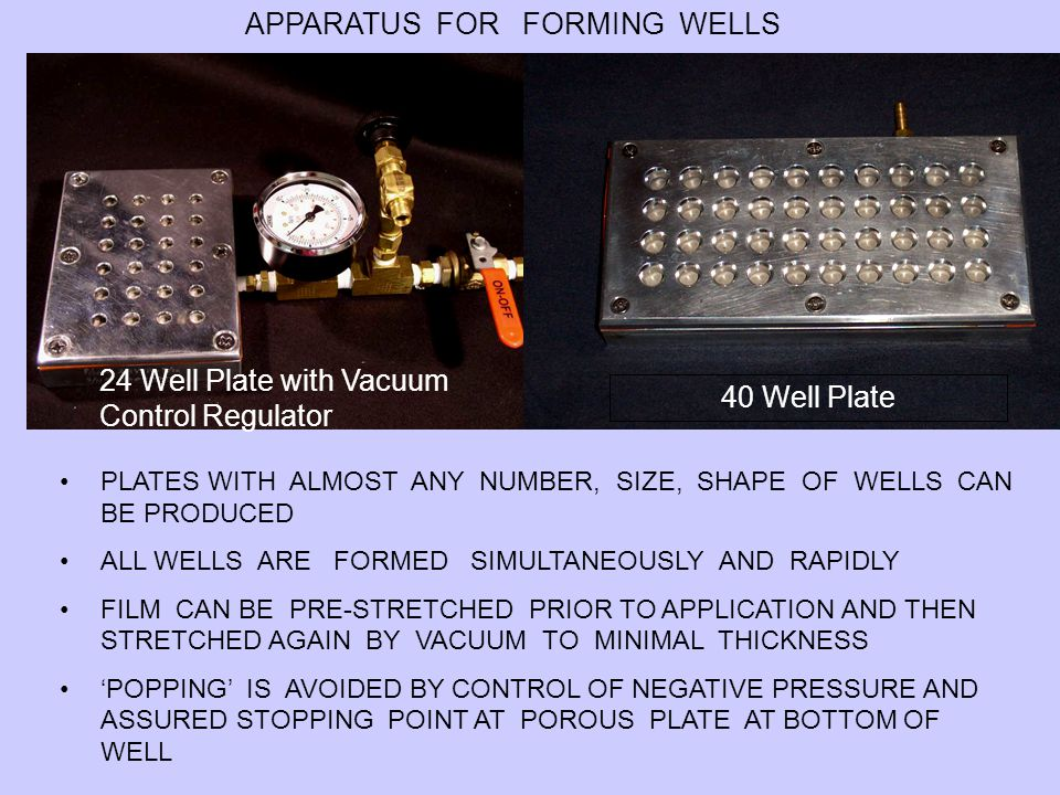 24 Well Plate with Vacuum Control Regulator 40 Well Plate APPARATUS FOR FORMING WELLS PLATES WITH ALMOST ANY NUMBER, SIZE, SHAPE OF WELLS CAN BE PRODU