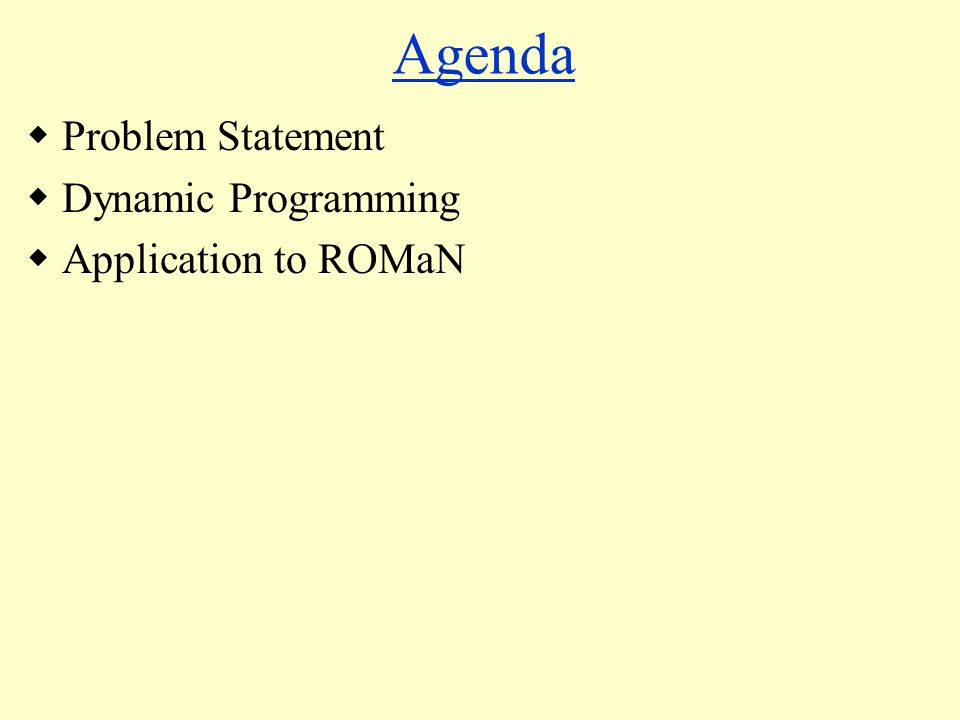 Agenda  Problem Statement  Dynamic Programming  Application to ROMaN