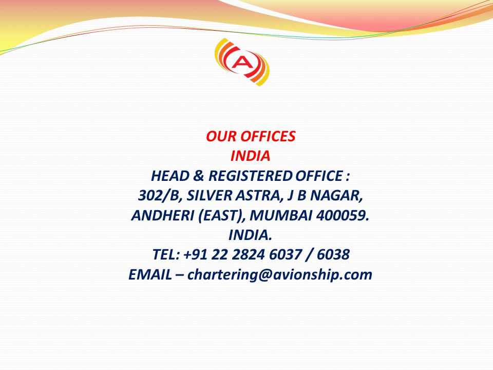OUR OFFICES INDIA HEAD & REGISTERED OFFICE : 302/B, SILVER ASTRA, J B NAGAR, ANDHERI (EAST), MUMBAI 400059. INDIA. TEL: +91 22 2824 6037 / 6038 EMAIL