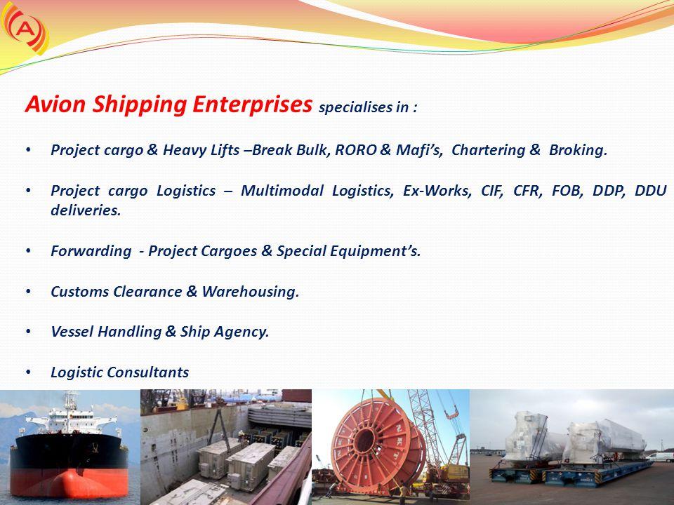 Avion Shipping Enterprises specialises in : Project cargo & Heavy Lifts –Break Bulk, RORO & Mafi's, Chartering & Broking. Project cargo Logistics – Mu