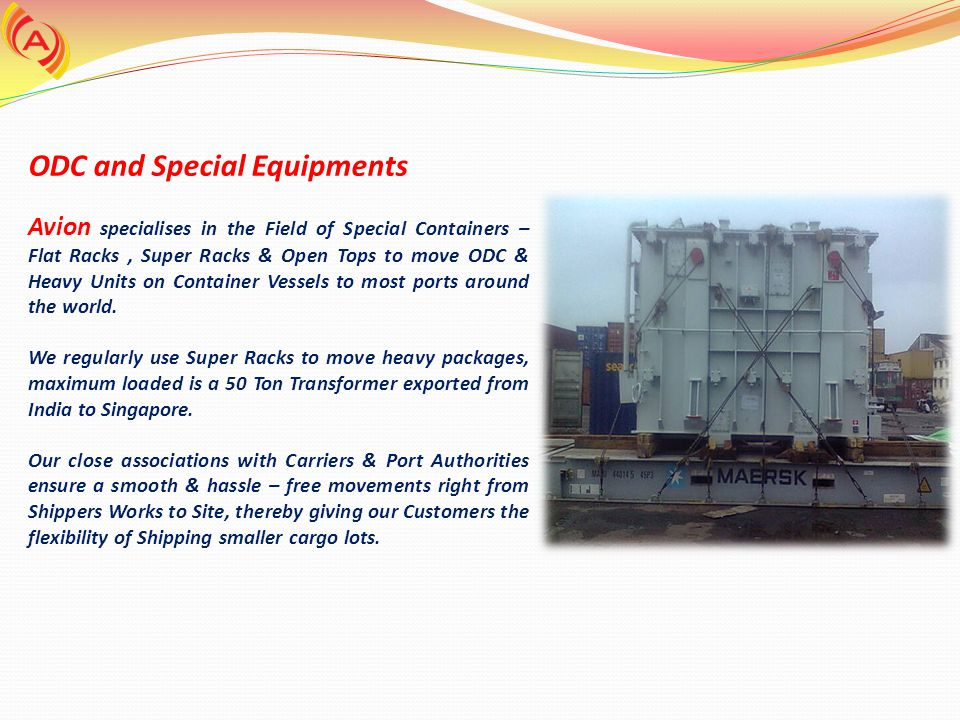 ODC and Special Equipments Avion specialises in the Field of Special Containers – Flat Racks, Super Racks & Open Tops to move ODC & Heavy Units on Con