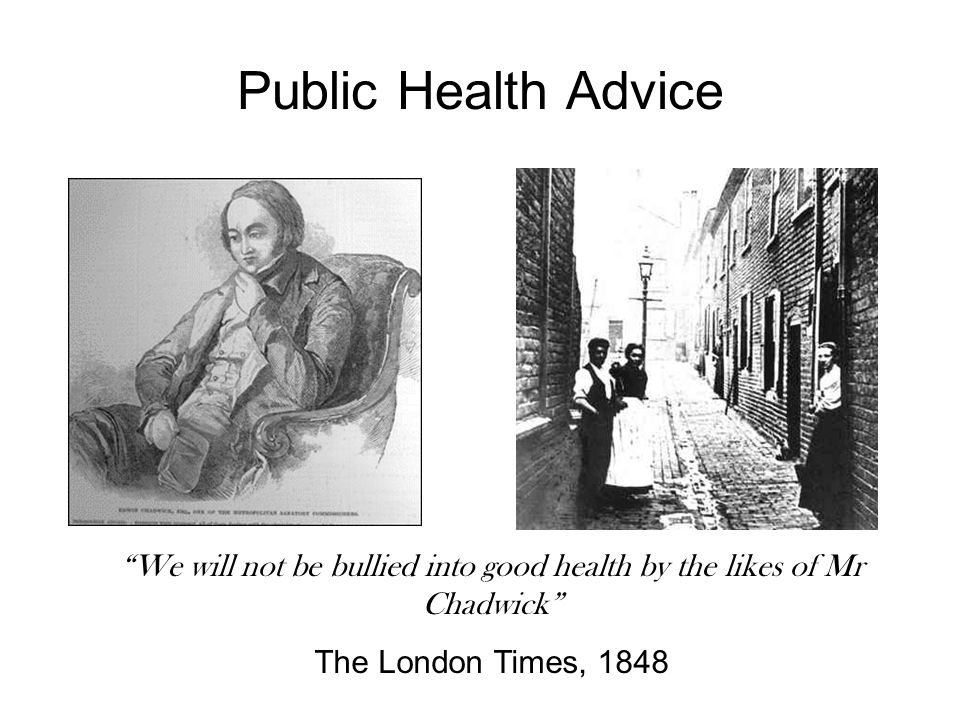 Public Health Advice We will not be bullied into good health by the likes of Mr Chadwick The London Times, 1848
