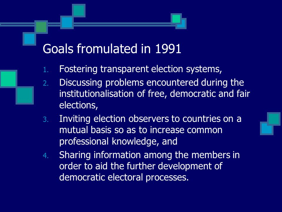 Goals fromulated in 1991 1. Fostering transparent election systems, 2.
