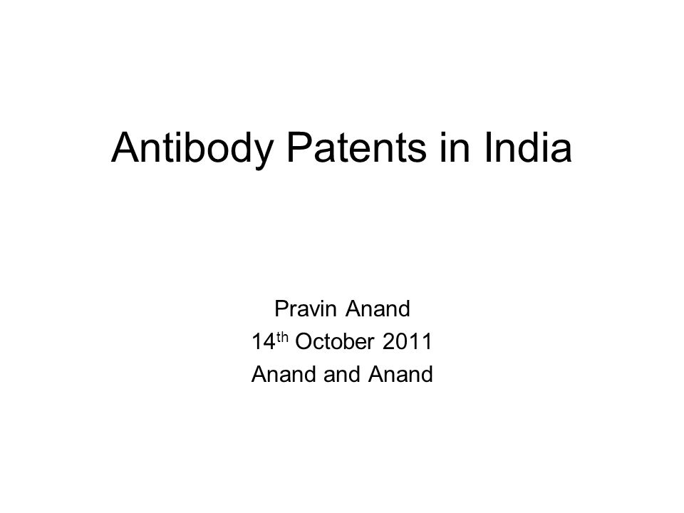 Antibody Patents in India Pravin Anand 14 th October 2011 Anand and Anand