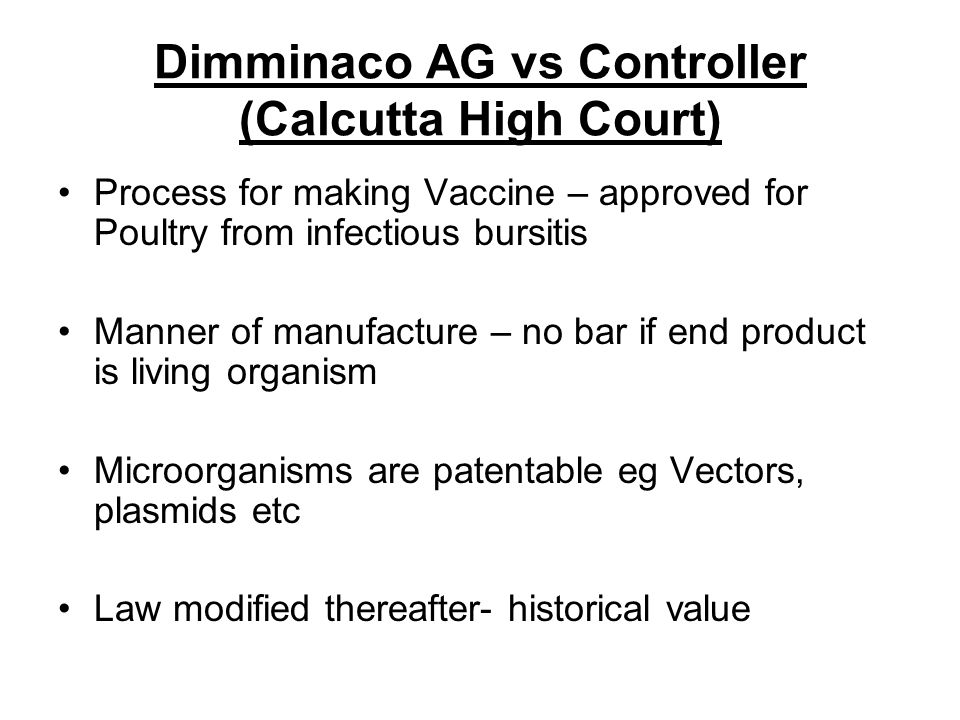 Dimminaco AG vs Controller (Calcutta High Court) Process for making Vaccine – approved for Poultry from infectious bursitis Manner of manufacture – no