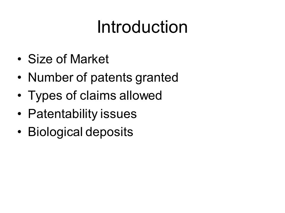 Introduction Size of Market Number of patents granted Types of claims allowed Patentability issues Biological deposits
