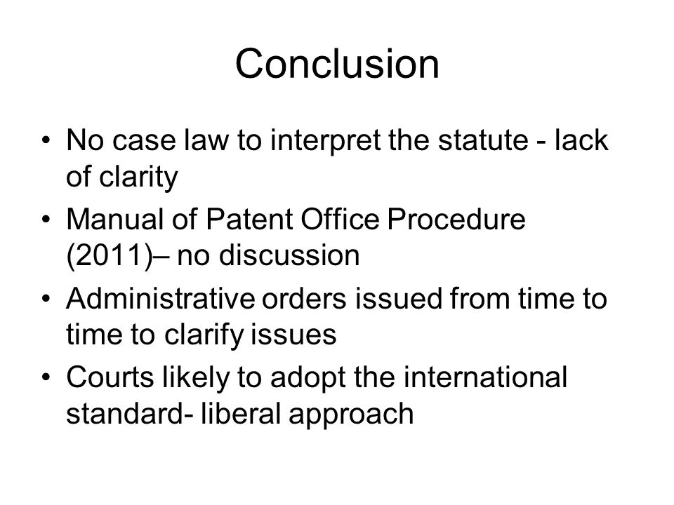 Conclusion No case law to interpret the statute - lack of clarity Manual of Patent Office Procedure (2011)– no discussion Administrative orders issued