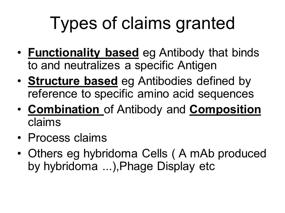 Types of claims granted Functionality based eg Antibody that binds to and neutralizes a specific Antigen Structure based eg Antibodies defined by refe
