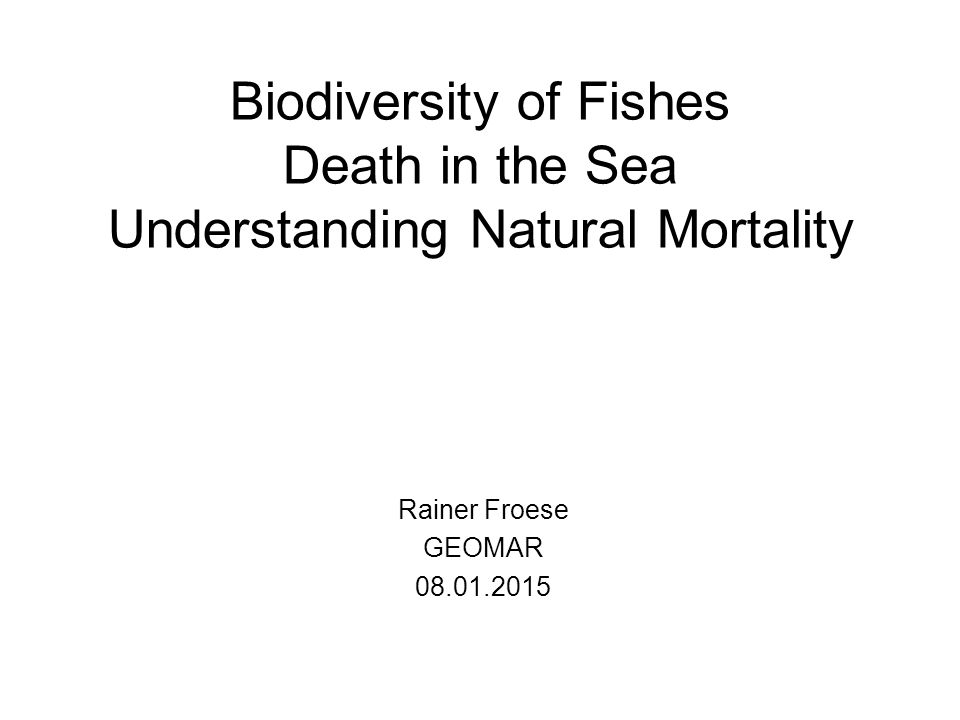 Biodiversity of Fishes Death in the Sea Understanding Natural Mortality Rainer Froese GEOMAR 08.01.2015