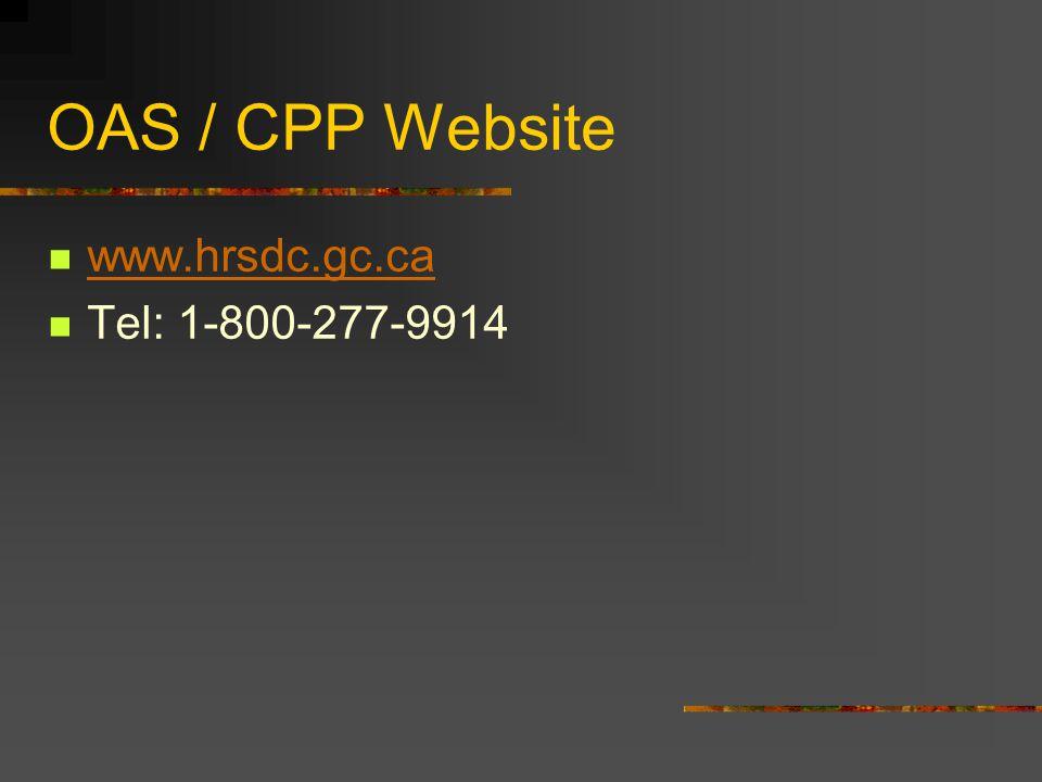OAS / CPP Website www.hrsdc.gc.ca Tel: 1-800-277-9914
