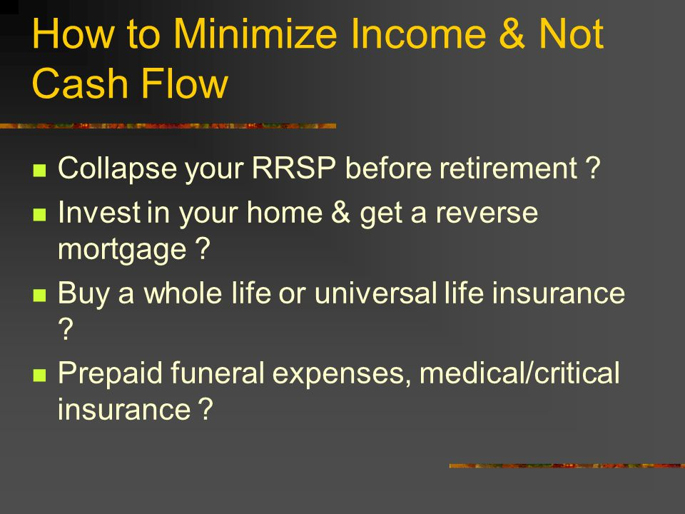How to Minimize Income & Not Cash Flow Collapse your RRSP before retirement .