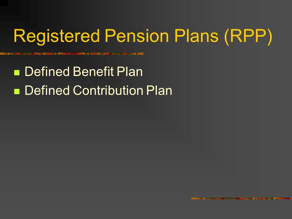 Registered Pension Plans (RPP) Defined Benefit Plan Defined Contribution Plan