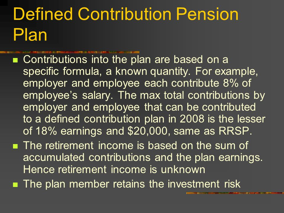 Performance of a Defined Benefit Plan Plan sponsor / employer /union is responsible or the solvency of the plan and the investment risk Plan member is guaranteed a defined benefit regardless of the performance of the plan Generally is no risk, but nothing is certain