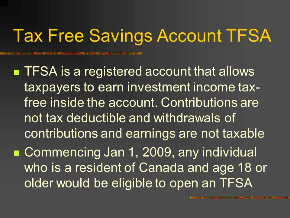 Tax Free Savings Account TFSA TFSA is a registered account that allows taxpayers to earn investment income tax- free inside the account.