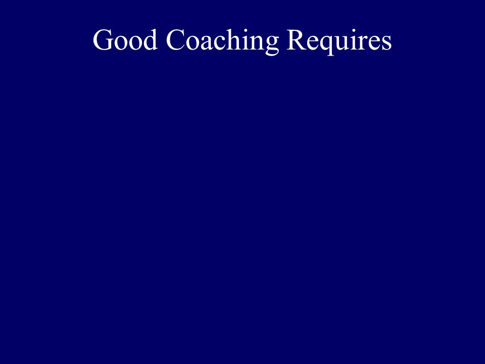Good Coaching Requires