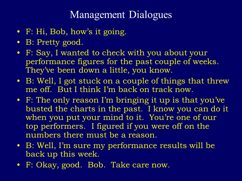 Management Dialogues F: Hi, Bob, how's it going. B: Pretty good.