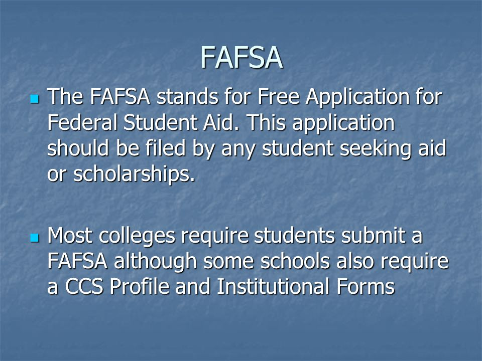 FAFSA The FAFSA stands for Free Application for Federal Student Aid.