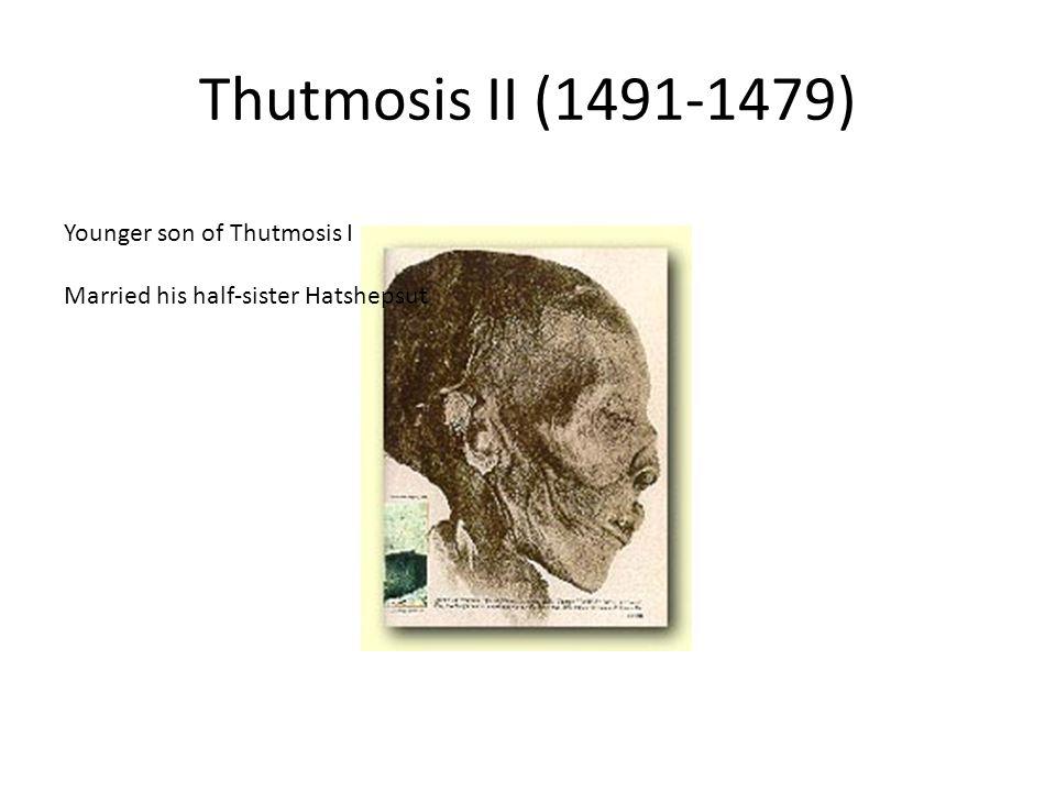 Thutmosis II (1491-1479) Younger son of Thutmosis I Married his half-sister Hatshepsut