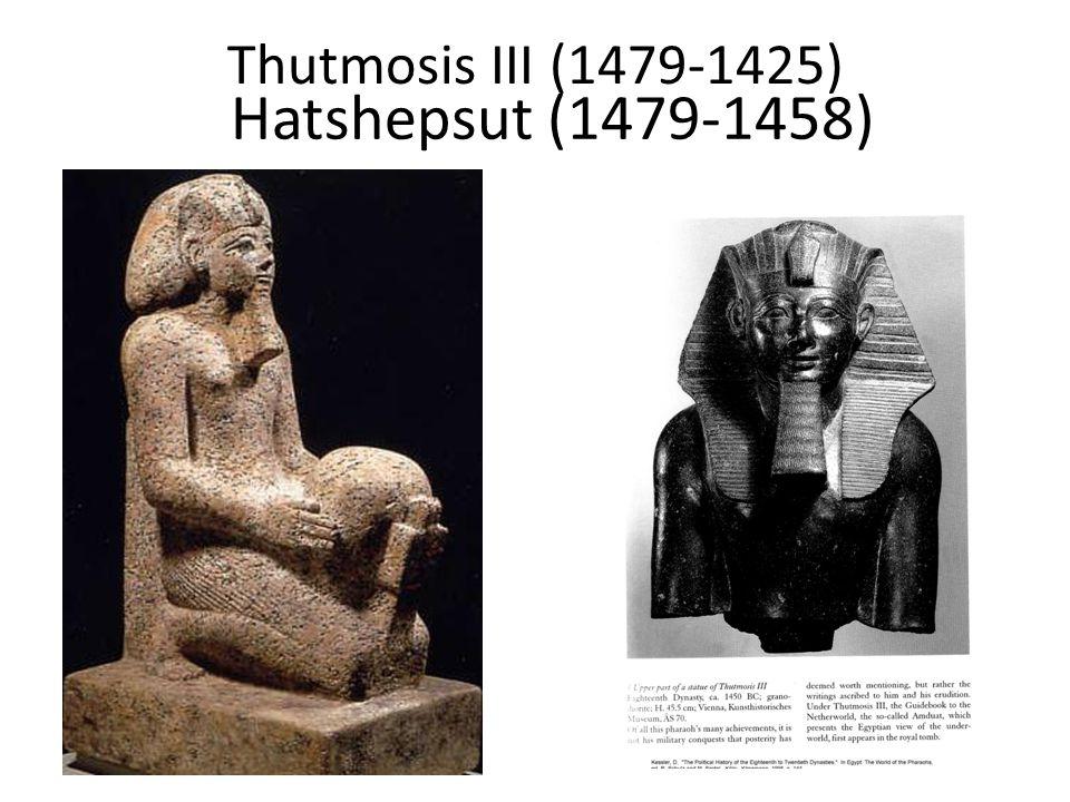 Thutmosis III (1479-1425) Hatshepsut (1479-1458)
