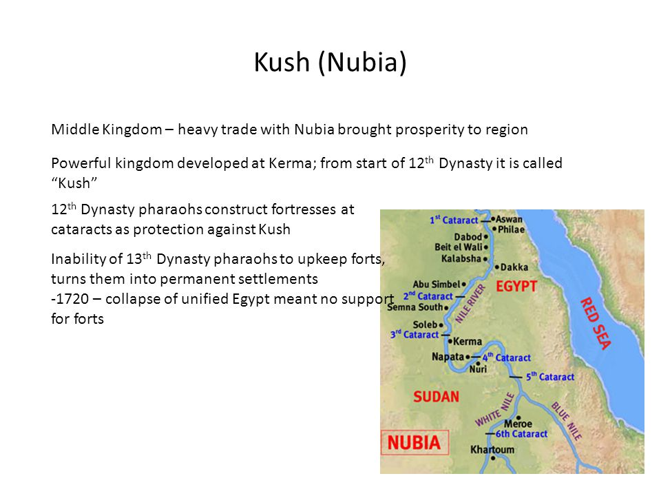 "Middle Kingdom – heavy trade with Nubia brought prosperity to region Powerful kingdom developed at Kerma; from start of 12 th Dynasty it is called ""Ku"