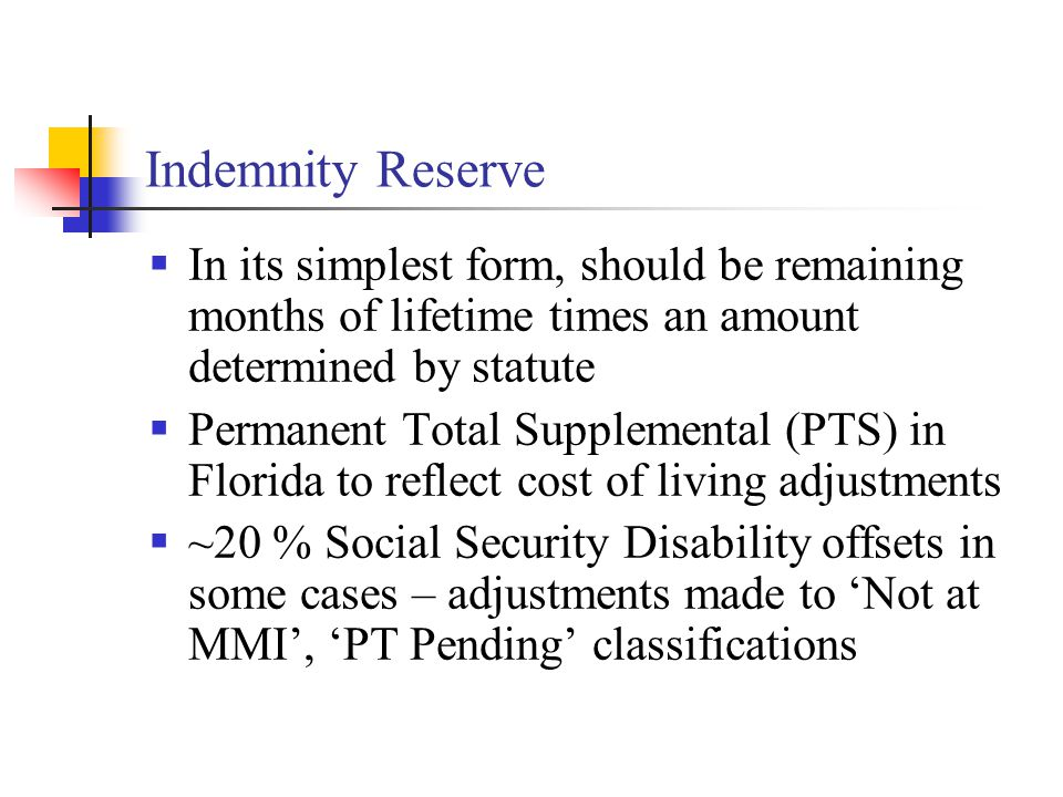 Indemnity Reserve  In its simplest form, should be remaining months of lifetime times an amount determined by statute  Permanent Total Supplemental