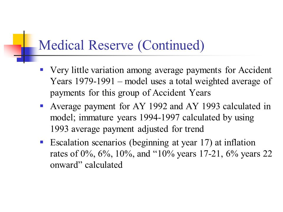 Medical Reserve (Continued)  Very little variation among average payments for Accident Years 1979-1991 – model uses a total weighted average of payme