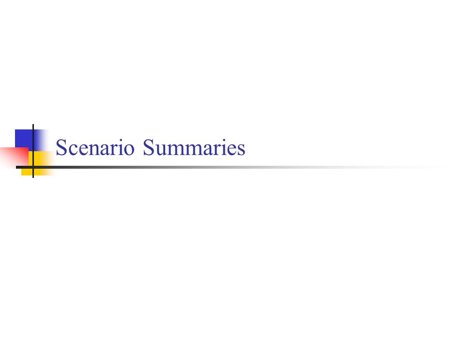 Scenario Summaries