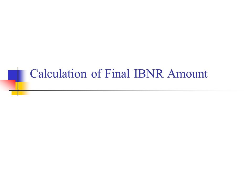 Calculation of Final IBNR Amount