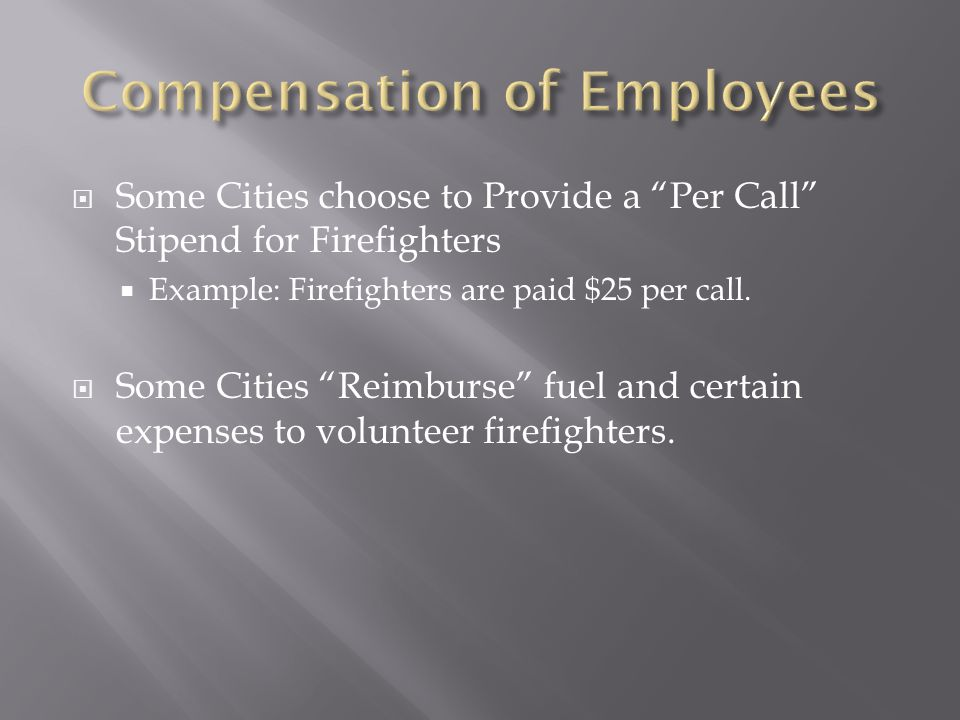  Some Cities choose to Provide a Per Call Stipend for Firefighters  Example: Firefighters are paid $25 per call.