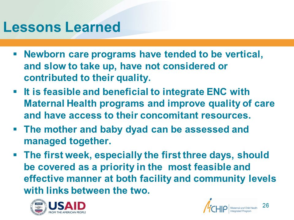 26 Lessons Learned  Newborn care programs have tended to be vertical, and slow to take up, have not considered or contributed to their quality.