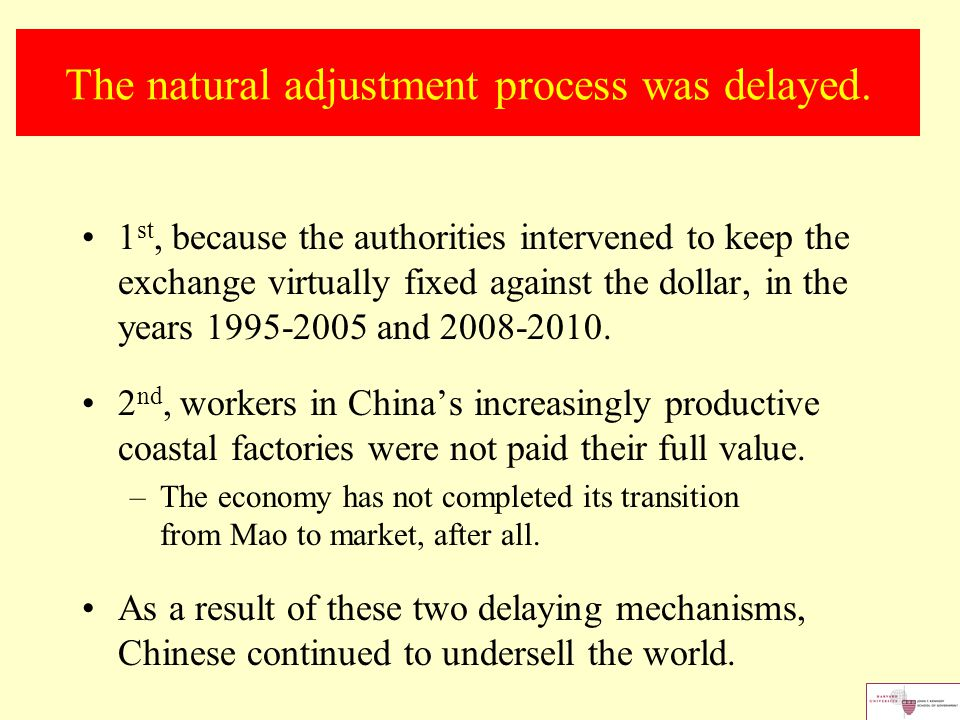 The natural adjustment process was delayed. 1 st, because the authorities intervened to keep the exchange virtually fixed against the dollar, in the y