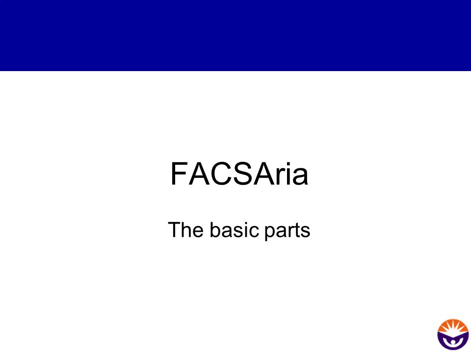 FACSAria The basic parts