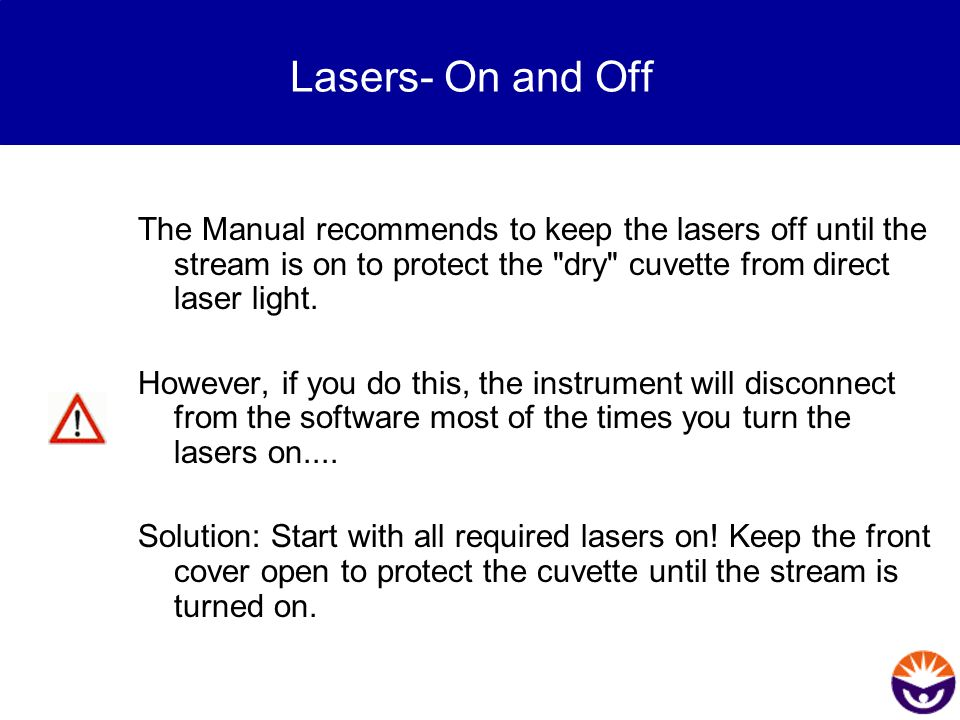 Lasers- On and Off The Manual recommends to keep the lasers off until the stream is on to protect the
