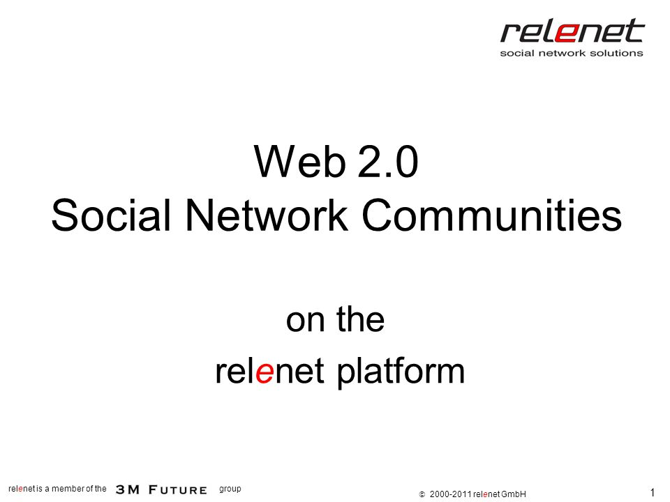 1 relenet is a member of thegroup  2000-2011 relenet GmbH Web 2.0 Social Network Communities on the relenet platform