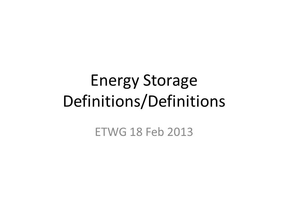 Energy Storage Definitions/Definitions ETWG 18 Feb 2013