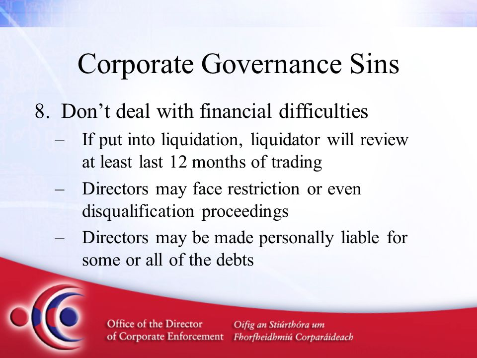 Corporate Governance Sins 8.Don't deal with financial difficulties –If put into liquidation, liquidator will review at least last 12 months of trading
