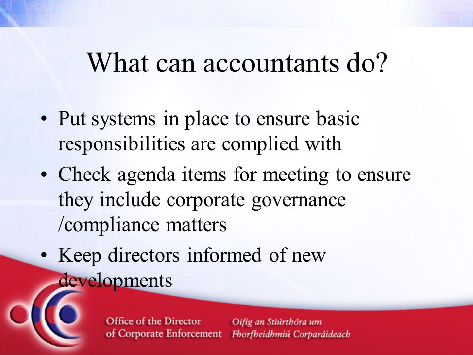 What can accountants do? Put systems in place to ensure basic responsibilities are complied with Check agenda items for meeting to ensure they include