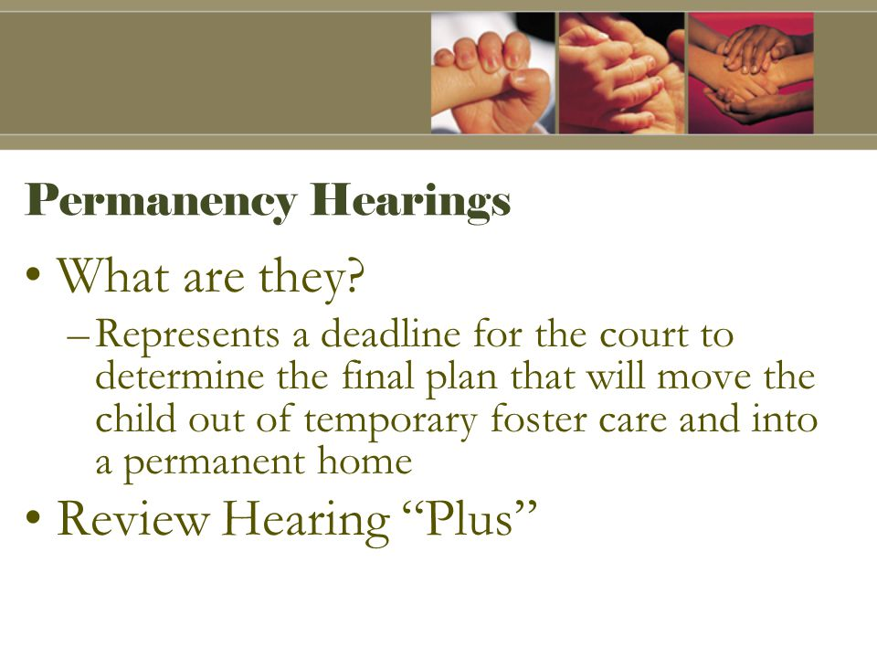Permanency Hearings What are they.