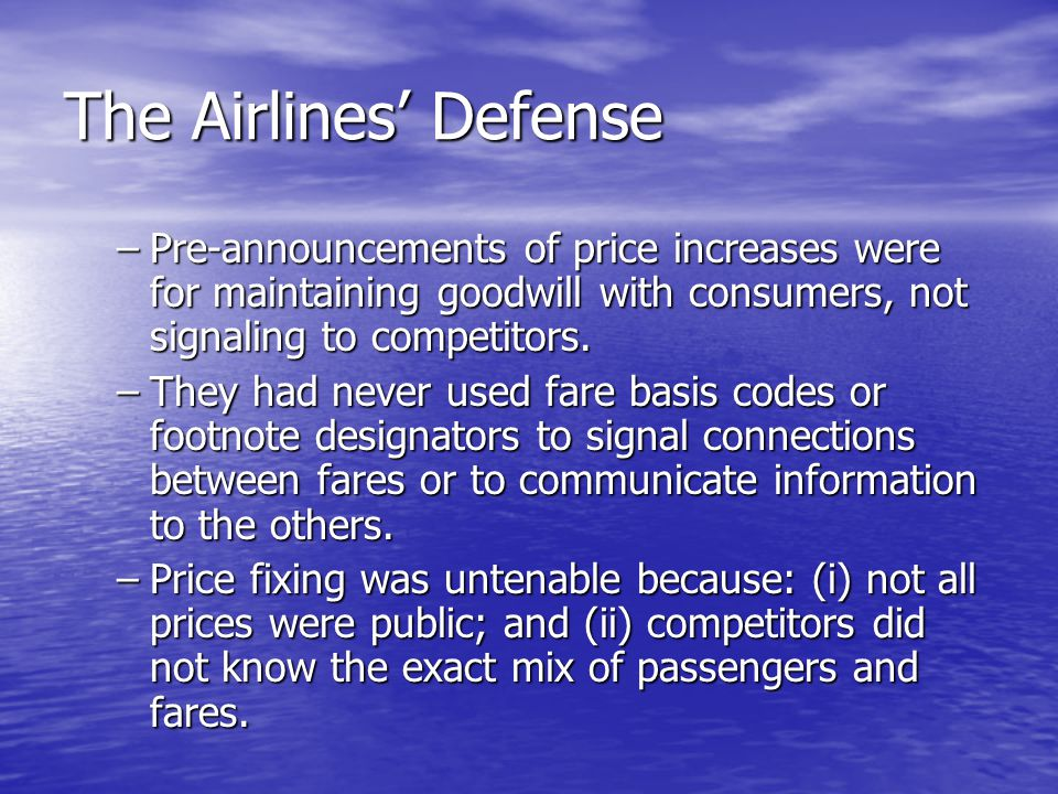 The Airlines' Defense –Pre-announcements of price increases were for maintaining goodwill with consumers, not signaling to competitors.