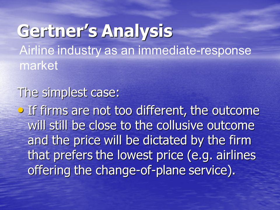 Gertner's Analysis The simplest case: If firms are not too different, the outcome will still be close to the collusive outcome and the price will be dictated by the firm that prefers the lowest price (e.g.