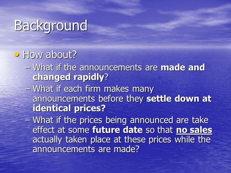 Background How about. How about. –What if the announcements are made and changed rapidly.