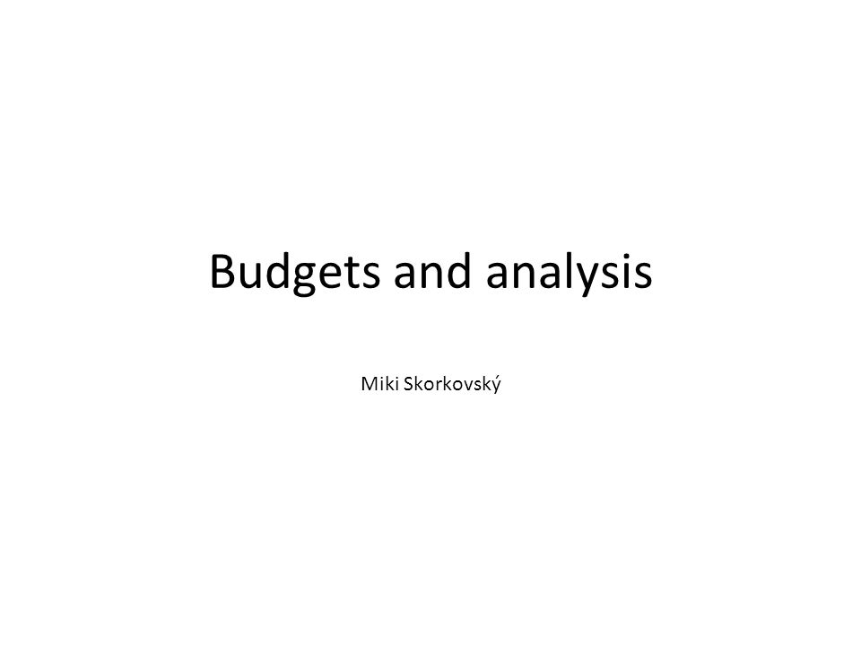 Budgets and analysis Miki Skorkovský