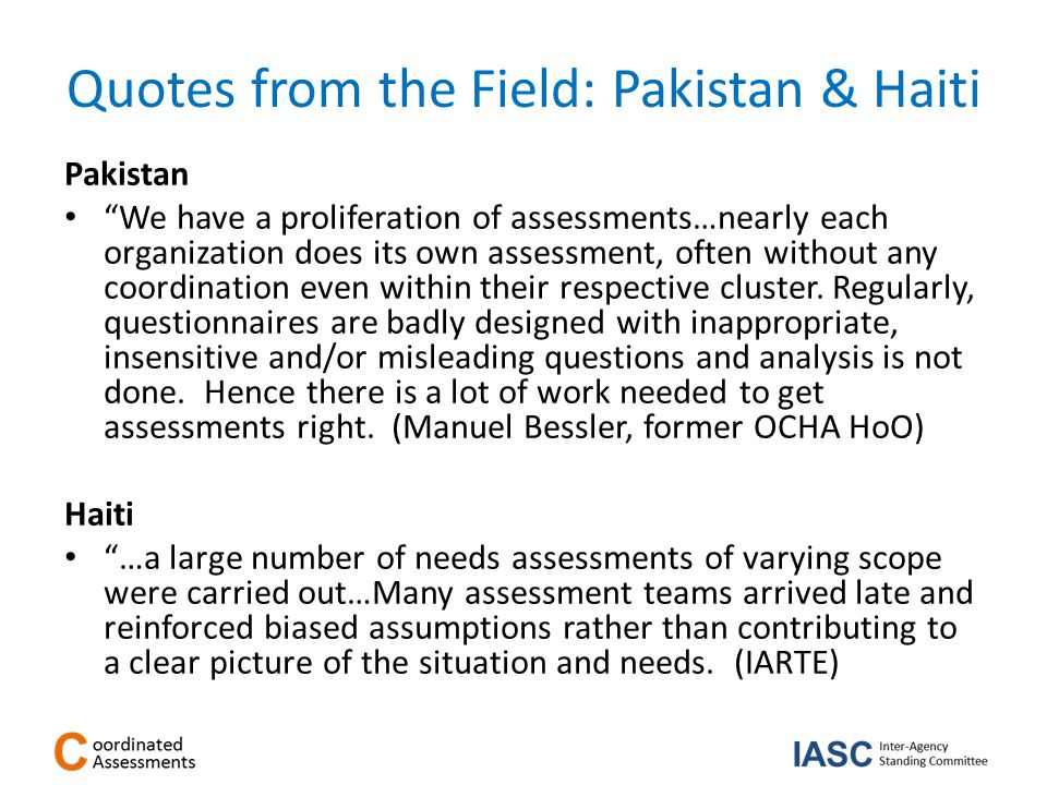 Quotes from the Field: Pakistan & Haiti Pakistan We have a proliferation of assessments…nearly each organization does its own assessment, often without any coordination even within their respective cluster.